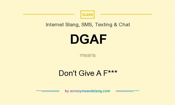 What does DGAF mean? It stands for Don`t Give A F***