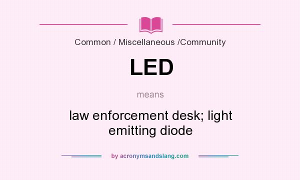 What does LED mean? It stands for law enforcement desk; light emitting diode