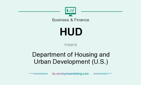 What does HUD mean? It stands for Department of Housing and Urban Development (U.S.)
