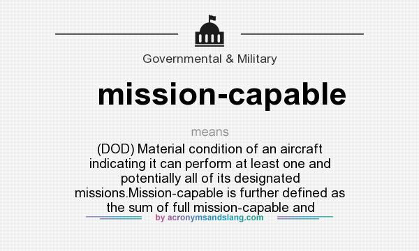 Definition Of Mission Capable   Mission Capable Stands For (DOD) Material  Condition Of An Aircraft Indicating It Can Perform At Least One And  Potentially ...