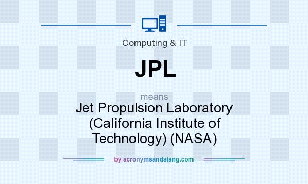 What does JPL mean? It stands for Jet Propulsion Laboratory (California Institute of Technology) (NASA)