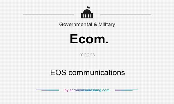 What does Ecom. mean? It stands for EOS communications