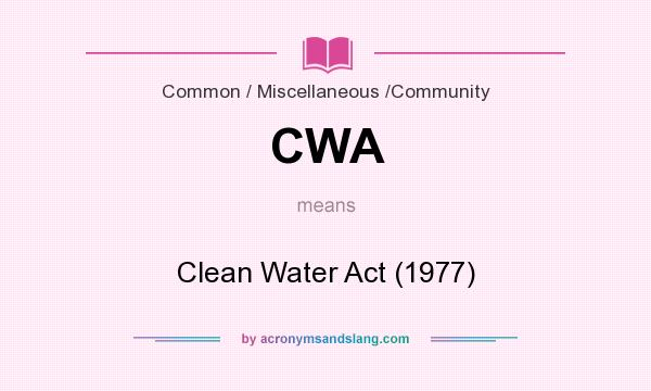 What does CWA mean? It stands for Clean Water Act (1977)