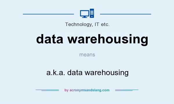 What does data warehousing mean? It stands for a.k.a. data warehousing