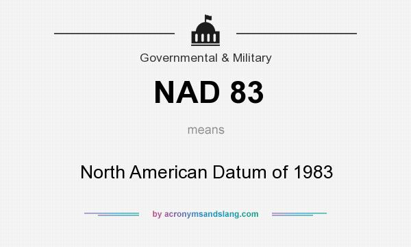 What does NAD 83 mean? It stands for North American Datum of 1983