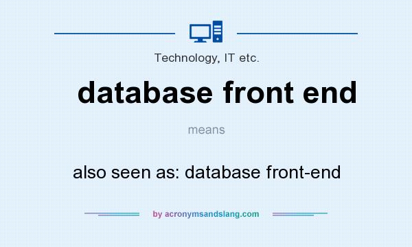 What does database front end mean? It stands for also seen as: database front-end