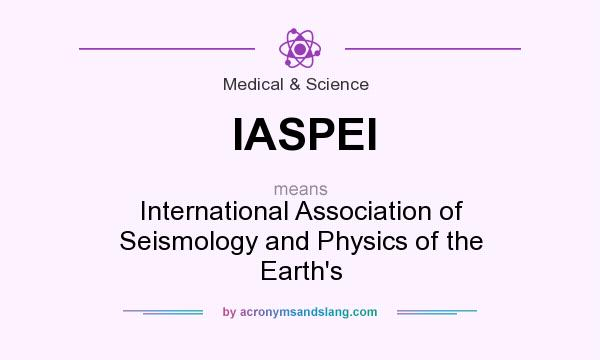 What does IASPEI mean? It stands for International Association of Seismology and Physics of the Earth`s