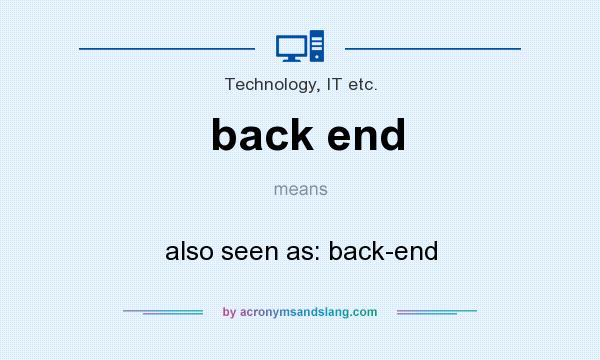 What does back end mean? It stands for also seen as: back-end