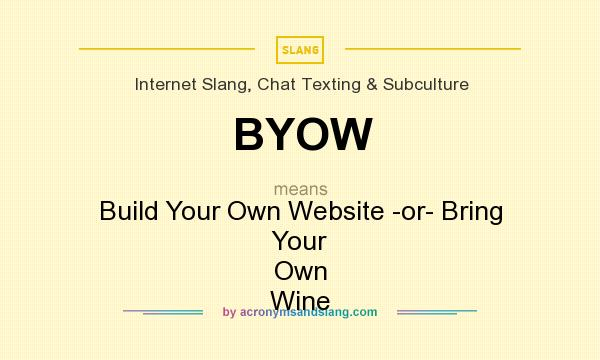 What does BYOW mean? It stands for Build Your Own Website -or- Bring Your Own Wine