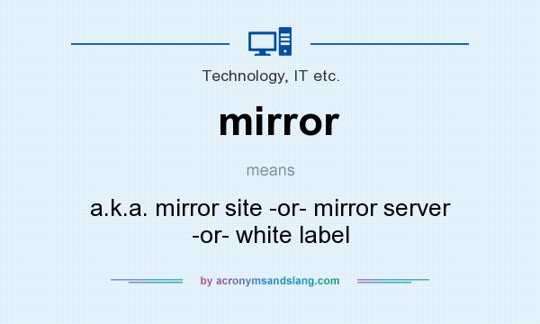 What does mirror mean? It stands for a.k.a. mirror site -or- mirror server -or- white label