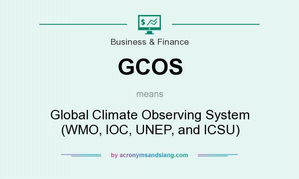 What does GCOS mean? It stands for Global Climate Observing System (WMO, IOC, UNEP, and ICSU)