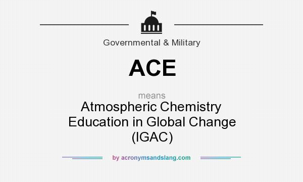 What does ACE mean? It stands for Atmospheric Chemistry Education in Global Change (IGAC)