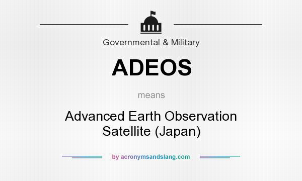 What does ADEOS mean? It stands for Advanced Earth Observation Satellite (Japan)