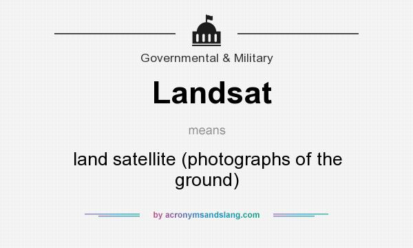 What does Landsat mean? It stands for land satellite (photographs of the ground)