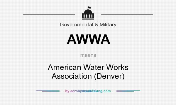 What does AWWA mean? It stands for American Water Works Association (Denver)