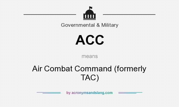 What does ACC mean? It stands for Air Combat Command (formerly TAC)