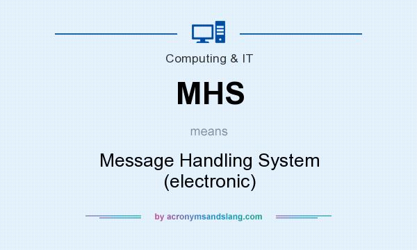 What does MHS mean? It stands for Message Handling System (electronic)