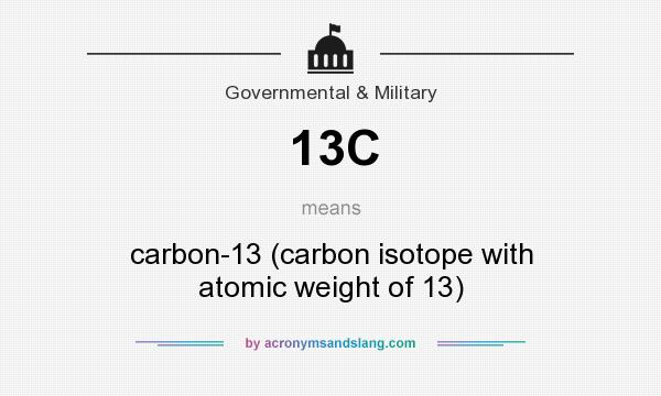 What does 13C mean? It stands for carbon-13 (carbon isotope with atomic weight of 13)