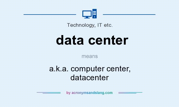 What does data center mean? It stands for a.k.a. computer center, datacenter