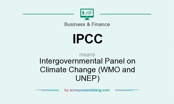 What does IPCC mean? It stands for Intergovernmental Panel on Climate Change (WMO and UNEP)