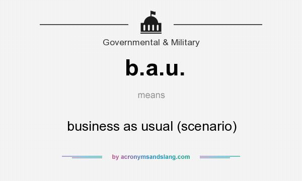 What does b.a.u. mean? It stands for business as usual (scenario)