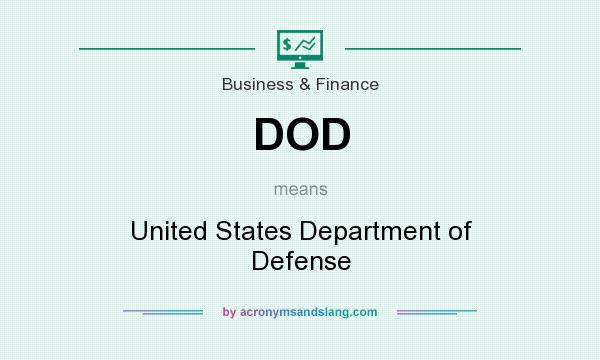What does DOD mean? It stands for United States Department of Defense