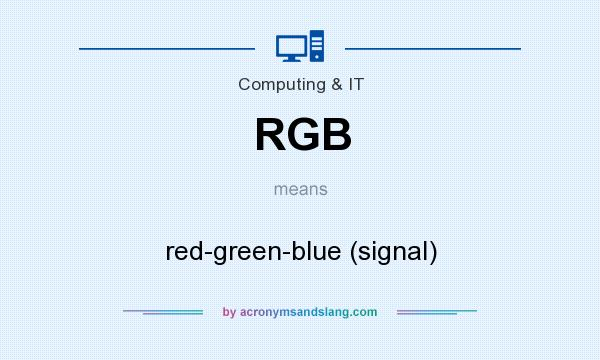 What does RGB mean? It stands for red-green-blue (signal)