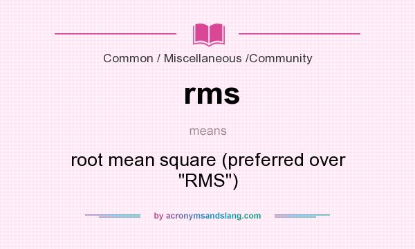 What does rms mean? It stands for root mean square (preferred over