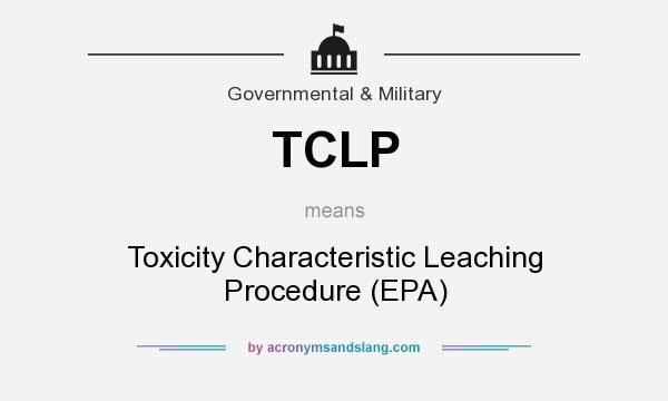 What Does Tclp Mean It Stands For Toxicity Characteristic Leaching Procedure Epa