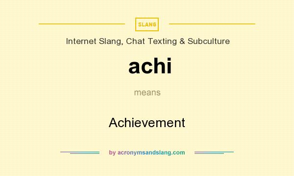 What does achi mean? It stands for Achievement