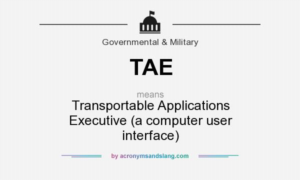 What does TAE mean? It stands for Transportable Applications Executive (a computer user interface)