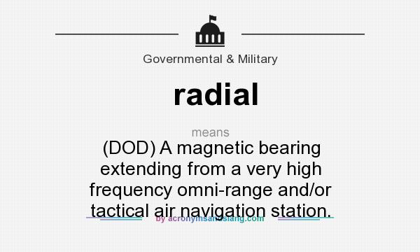 What does radial mean? It stands for (DOD) A magnetic bearing extending from a very high frequency omni-range and/or tactical air navigation station.