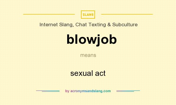 blow job definition As you've probably noticed, the slang synonyms for