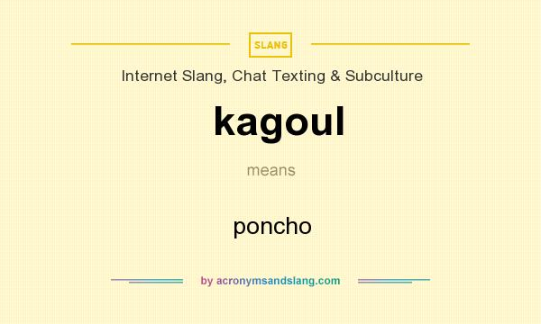 What does kagoul mean? It stands for poncho
