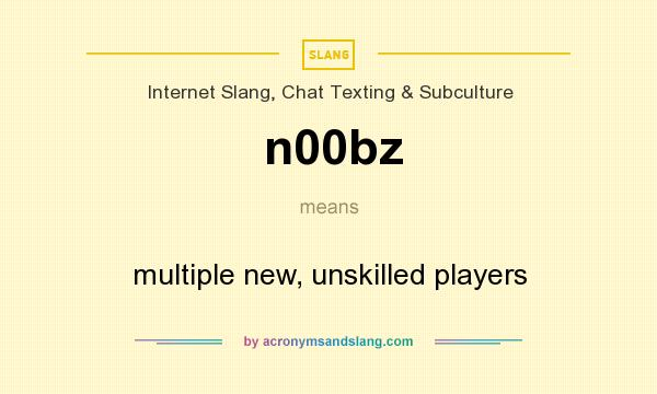 What does n00bz mean? It stands for multiple new, unskilled players