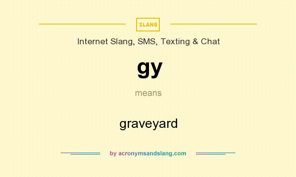 What does gy mean? It stands for graveyard