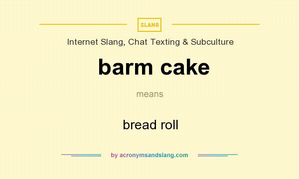 What does barm cake mean? It stands for bread roll