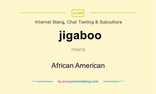 What does jigaboo mean? It stands for African American