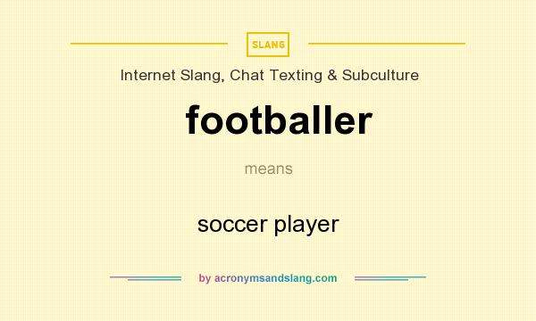 What does footballer mean? It stands for soccer player