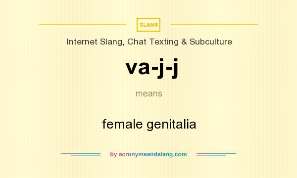 What does va-j-j mean? It stands for female genitalia