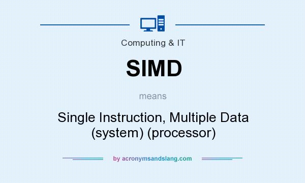 What does SIMD mean? It stands for Single Instruction, Multiple Data (system) (processor)