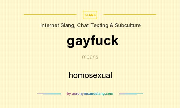 What does gayfuck mean? It stands for homosexual