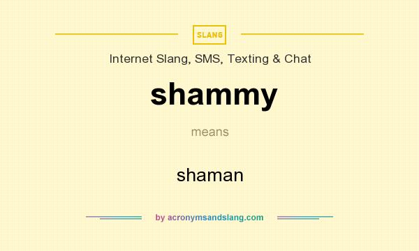What does shammy mean? It stands for shaman