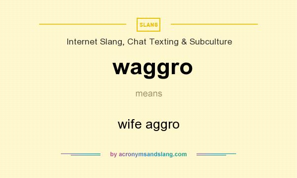 What does waggro mean? It stands for wife aggro