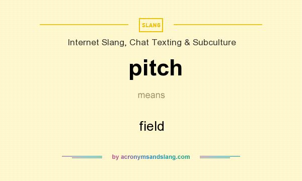 What does pitch mean? It stands for field