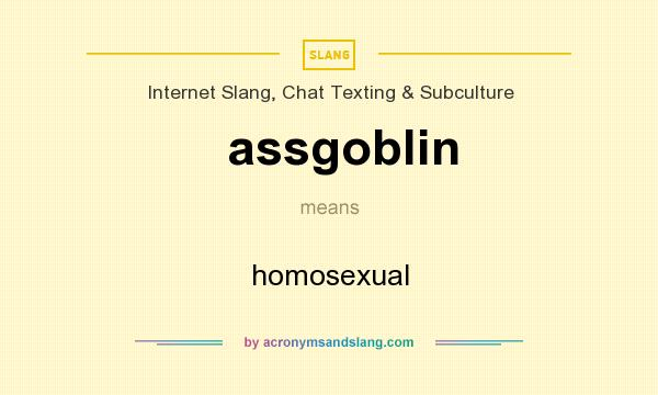 What does assgoblin mean? It stands for homosexual