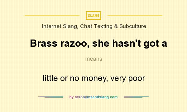What does Brass razoo, she hasn`t got a mean? It stands for little or no money, very poor
