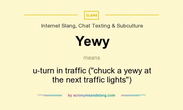 What does Yewy mean? It stands for u-turn in traffic (chuck a yewy at the next traffic lights)