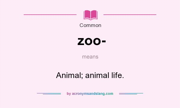 What does zoo- mean? It stands for Animal; animal life.