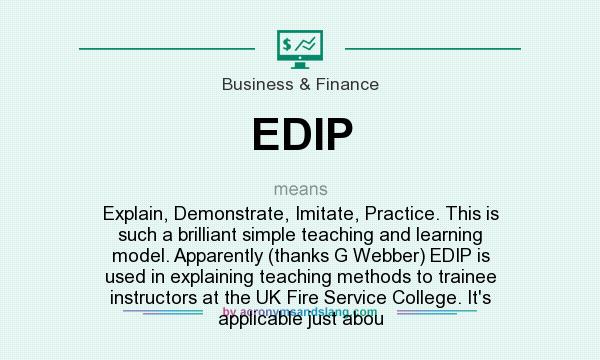 What does EDIP mean? It stands for Explain, Demonstrate, Imitate, Practice. This is such a brilliant simple teaching and learning model. Apparently (thanks G Webber) EDIP is used in explaining teaching methods to trainee instructors at the UK Fire Service College. It`s applicable just abou